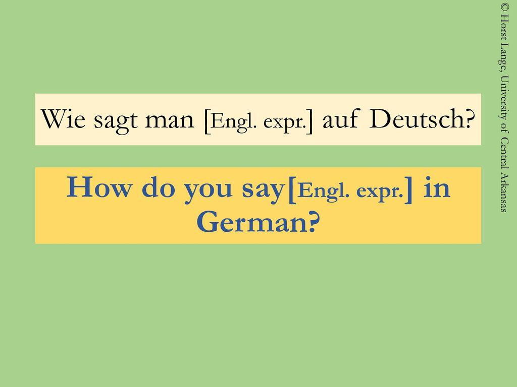 Wie sagt man [Engl. expr.] auf Deutsch